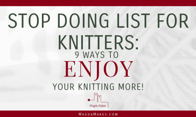 Stop Doing List for Knitters: 9 ways to enjoy your knitting more!
