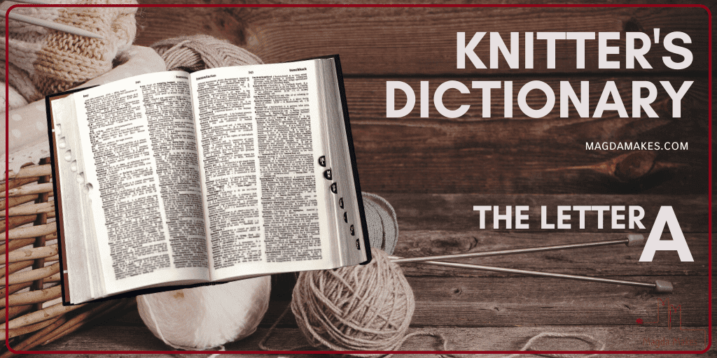 The Secret Language of Knitting: A Knitting Dictionary—The Letter A