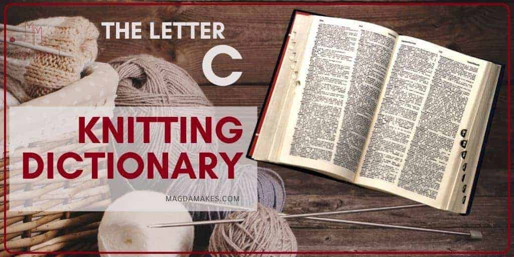 The Secret Language of Knitting: A Knitting Dictionary—The Letter C
