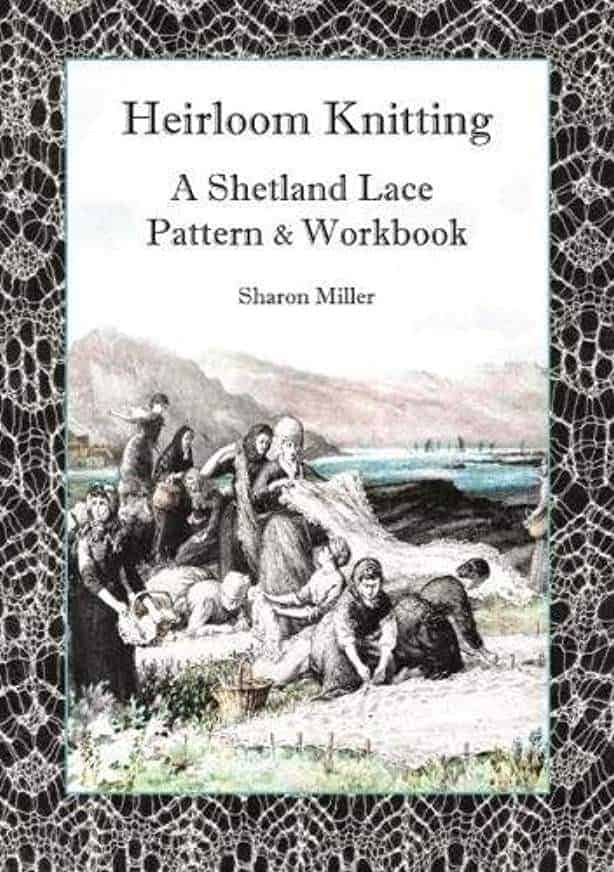 Heirloom Knitting: A Shetland Lace Pattern & Workbook. By Sharon Miller. With a painting of a noblewoman examining a large lace shawl surrounded by other people.