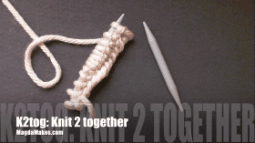 K2tog – Knit 2 Together