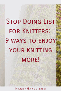 Stop doing things that drain the joy out of knitting. The less we do of these, the more joyful our knitting is and the better off we are as knitters.